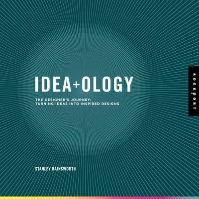 Idea-Ology: The Designer's Journey: Turning Ideas into Inspired Designs (Paperback)
