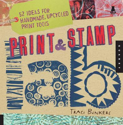 Print & Stamp Lab: 52 Ideas for Handmade, Upcycled Print Tools (Paperback)
