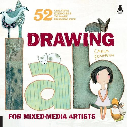 Drawing Lab for Mixed-Media Artists: 52 Creative Exercises to Make Drawing Fun (Paperback)