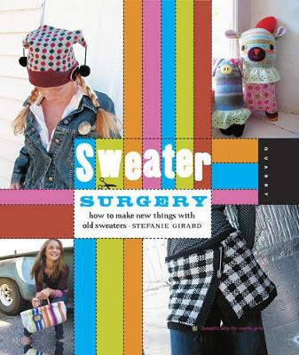Sweater Surgery: How to Make New Things with Old Sweaters (Paperback)