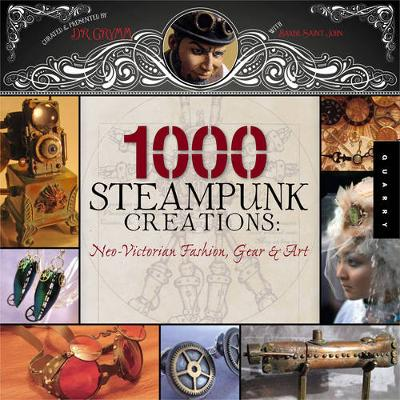 1000 Steampunk Creations: Neo-Victorian Fashion, Gear, and Art (Paperback)