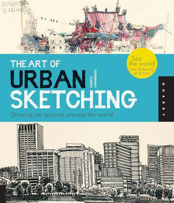 The Art of Urban Sketching: Drawing on Location Around the World (Paperback)