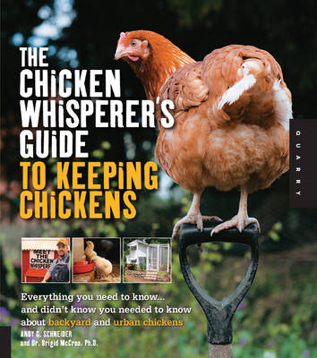 The Chicken Whisperer's Guide to Keeping Chickens: Everything You Need to Know . . . and Didn't Know You Needed to Know About Backyard and Urban Chickens (Paperback)