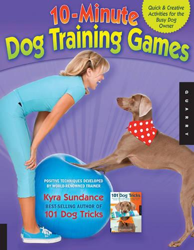 10-Minute Dog Training Games: Quick & Creative Activities for the Busy Dog Owner (Paperback)