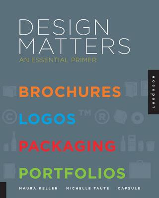 Design Matters: An Essential Primer-Brochures, Logos, Packaging, Portfolios (Paperback)
