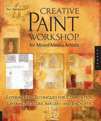 Creative Paint Workshop for Mixed-Media Artists: Experimental Techniques for Composition, Layering, Texture, Imagery, and Encaustic (Paperback)