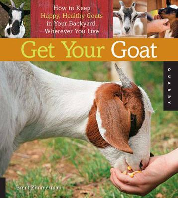 Get Your Goat: How to Keep Happy, Healthy Goats in Your Backyard, Wherever You Live (Paperback)