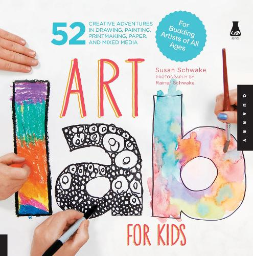 Art Lab for Kids: 52 Creative Adventures in Drawing, Painting, Printmaking, Paper, and Mixed Media-For Budding Artists of All Ages - Lab for Kids 1 (Paperback)