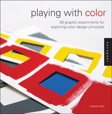 Playing with Color: 50 Graphic Experiments for Exploring Color Design Principles (Paperback)