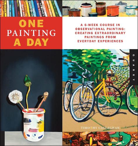 One Painting A Day: A 6-Week Course in Observational Painting--Creating Extraordinary Paintings from Everyday Experiences - One A Day (Paperback)