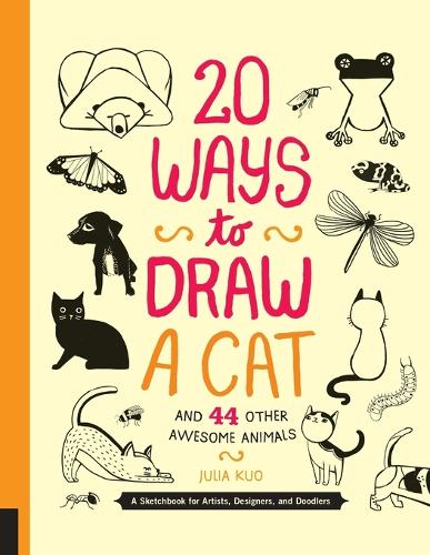 20 Ways to Draw a Cat and 44 Other Awesome Animals: A Sketchbook for Artists, Designers, and Doodlers (Paperback)