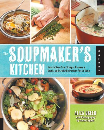 The Soupmaker's Kitchen: How to Save Your Scraps, Prepare a Stock, and Craft the Perfect Pot of Soup (Paperback)