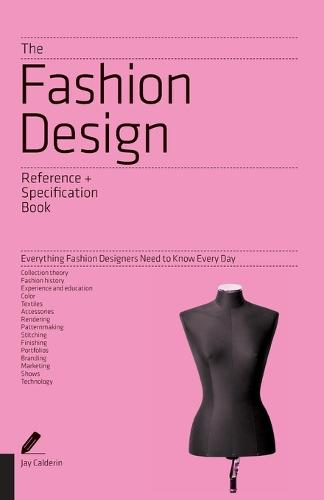 The Fashion Design Reference & Specification Book: Everything Fashion Designers Need to Know Every Day (Paperback)