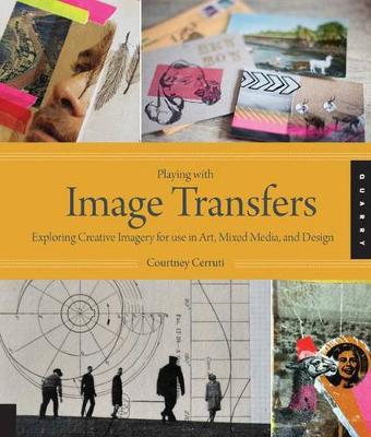Playing with Image Transfers: Exploring Creative Imagery for Use in Art, Mixed Media, and Design (Paperback)