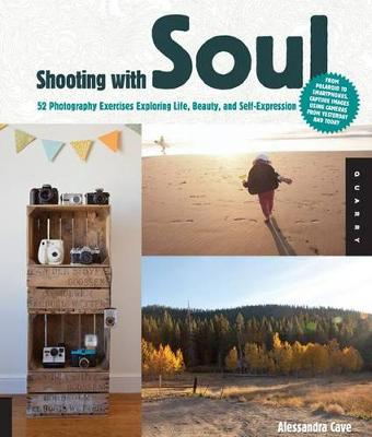 Shooting with Soul: 44 Photography Exercises Exploring Life, Beauty and Self-Expression - from Film to Smartphones, Capture Images Using Cameras from Yesterday and Today. (Paperback)
