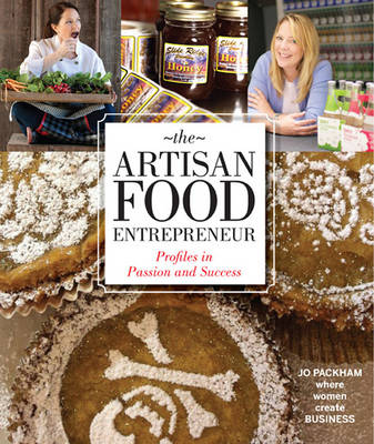 The Artisan Food Entrepreneur: Profiles in Passion and Success (Paperback)