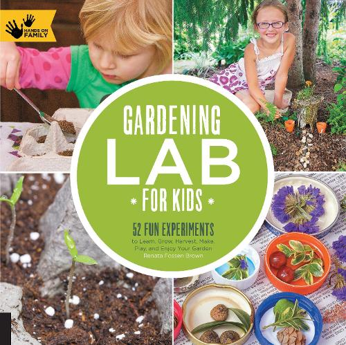 Gardening Lab for Kids: Volume 24: 52 Fun Experiments to Learn, Grow, Harvest, Make, Play, and Enjoy Your Garden - Lab for Kids (Paperback)