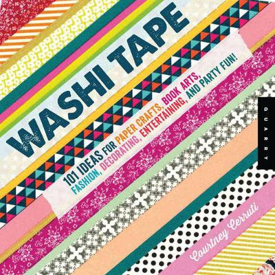 Washi Tape: 101+ Ideas for Paper Crafts, Book Arts, Fashion, Decorating, Entertaining, and Party Fun! (Paperback)