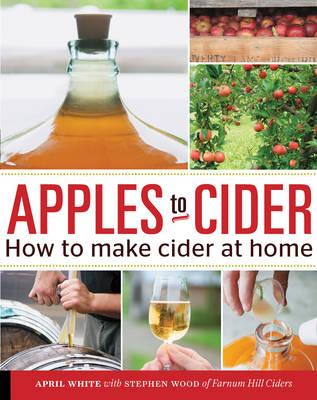 Apples to Cider: How to Make Cider at Home (Paperback)