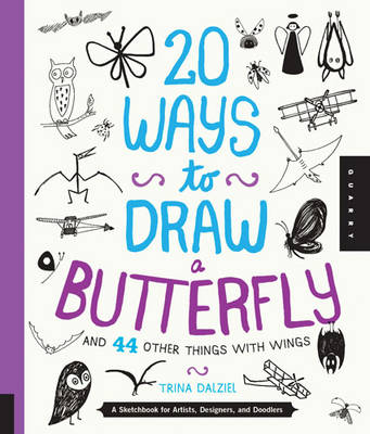 20 Ways to Draw a Butterfly and 44 Other Things with Wings: A Sketchbook for Artists, Designers, and Doodlers (Paperback)