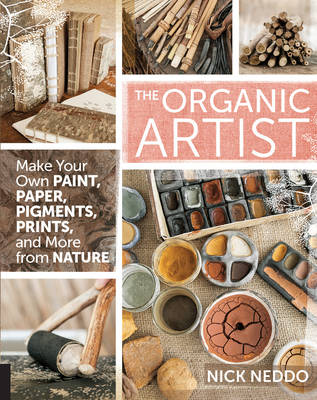 The Organic Artist: Make Your Own Paint, Paper, Pigments, Prints and More from Nature (Paperback)