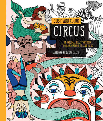 Just Add Color: Circus: 30 Original Illustrations to Color, Customize, and Hang (Paperback)
