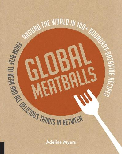 Global Meatballs: Around the World in 100+ Boundary-Breaking Recipes, From Beef to Bean and All Delicious Things in Between (Paperback)