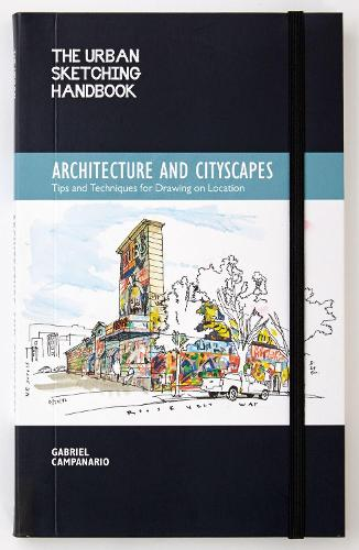 The Urban Sketching Handbook Architecture and Cityscapes: Tips and Techniques for Drawing on Location - Urban Sketching Handbooks 1 (Paperback)