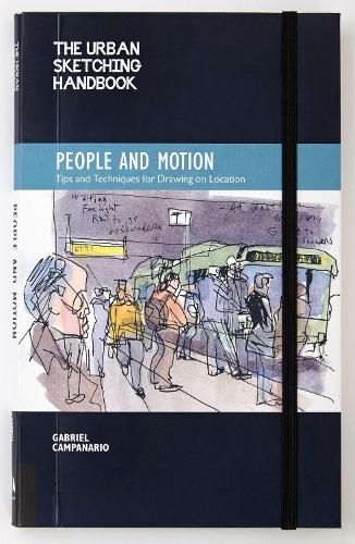 The Urban Sketching Handbook: People and Motion: Tips and Techniques for Drawing on Location - Urban Sketching Handbooks (Paperback)