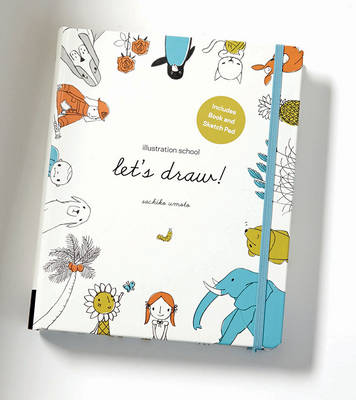 Illustration School: Let's Draw! (Includes Book and Sketch Pad): A Kit with Guided Book and Sketch Pad for Drawing Happy People, Cute Animals, and Plants and Small Creatures (Paperback)