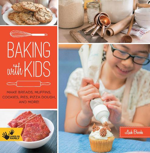 Baking with Kids: Make Breads, Muffins, Cookies, Pies, Pizza Dough, and More! - Hands-On Family (Paperback)