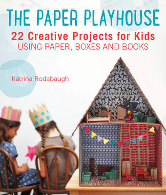 The Paper Playhouse: Awesome Art Projects for Kids Using Paper, Boxes, and Books (Paperback)
