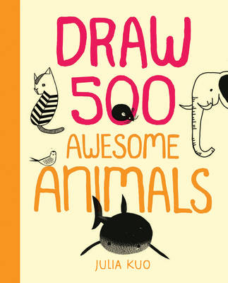Draw 500 Awesome Animals: A Sketchbook for Artists, Designers, and Doodlers (Paperback)