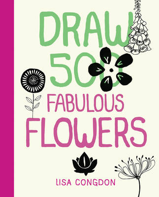 Draw 500 Fabulous Flowers: A Sketchbook for Artists, Designers, and Doodlers (Paperback)