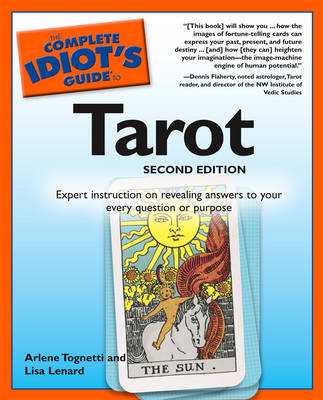 Complete Idiot's Guide to Tarot: Expert Instruction on Revealing Answers to Your Every Question or Purpose - Complete Idiot's Guide to S. (Paperback)