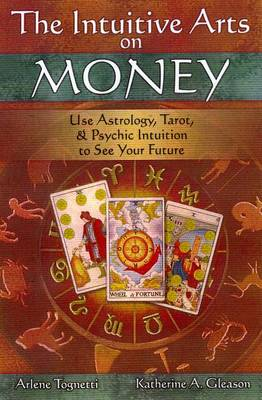 Intuitive Arts on Money: Use Astrology, Tarot and Psychic Intuition to See Your Future (Paperback)