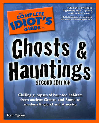 The Complete Idiot's Guide to Ghosts & Hauntings: Chilling Glimpses of Haunted Habitats from Ancient Greece and Rome to Modern England and America - Complete Idiot's Guide to S. (Paperback)