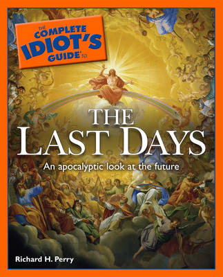 Complete Idiot's Guide to the Last Days: An Apolcalyptic Look at the Future - Complete Idiot's Guide to S. (Paperback)