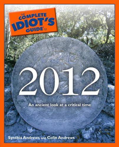 Complete Idiot's Guide to 2012: An Ancient Look at a Critical Time - Complete Idiot's Guide to S. (Paperback)
