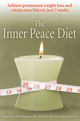 Inner Peace Diet: Achieve Permanent Weight Loss and Attain Pure Bliss in Just 7 Weeks (Paperback)