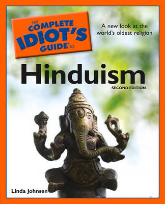 The Complete Idiot's Guide To Hinduism: Second Edition (Paperback)