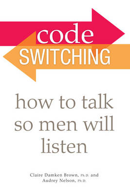 Code Switching: How to Talk So Men Will Listen (Paperback)