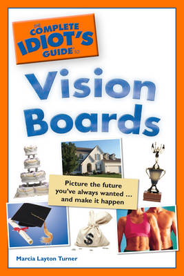 Complete Idiot's Guide to Vision Boards: Picture the Future You've Always Wanted... and Make it Happen - Complete Idiot's Guide to S. (Paperback)