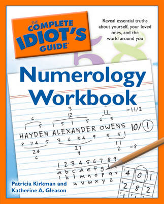 Complete Idiot's Guide Numerology Workbook: Reveal Essential Truths About Yourself, Your Loved Ones and the World Around You - Complete Idiot's Guide to S. (Paperback)
