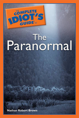 The Complete Idiot's Guide to the Paranormal (Paperback)