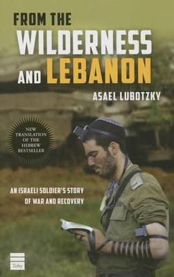 From the Wilderness and Lebanon: An Israeli Soldier's Story of War and Recovery (Paperback)