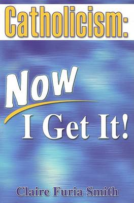 Catholicism, Now I Get It! (Paperback)