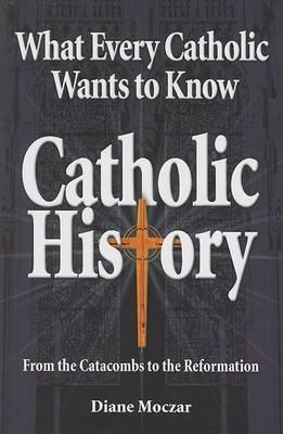 What Every Catholic Wants to Know: Catholic History (Paperback)