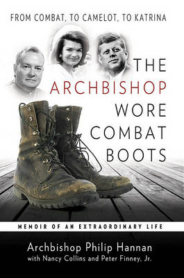 The Archbishop Wore Combat Boots: From Combat, to Camelot, to Katrina (Hardback)