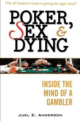 Poker, Sex, and Dying: Inside the Mind of a Gambler (Paperback)